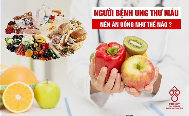 Thực phẩm nào tốt, không tốt với bệnh nhân ung thư máu?