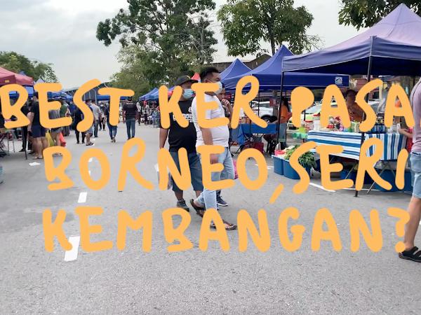 Best ker Pasar Borneo,Seri Kembangan?