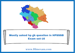 Mostly asked hp gk question in HPSSSB Exam set-16