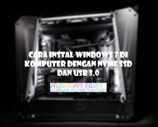 Cara instal Windows 7 di komputer dengan NVME SSD dan USB 3.0