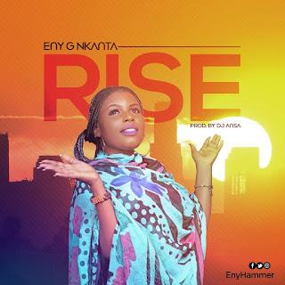 - Eny 2BG 2BNkanta 2B  2BRise 2B 2528Prod - GOSPEL MUSIC: Eny G Nkanta – Rise | @EnyHammer