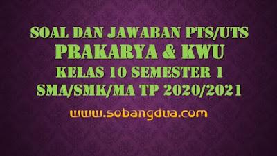 Soal dan Jawaban PTS/UTS PRAKARYA Kelas 10 Semester 1 SMA/SMK/MA Kurikulum 2013 TP 2020/2021