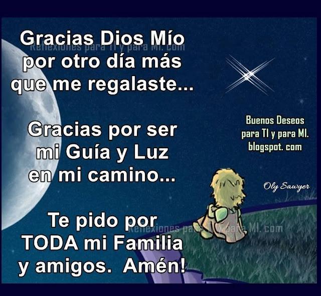 Gracias Dios Mio  por otro día más que me regalaste... Gracias por ser mi guía y luz en mi camino... Te pido por TODA mi familia y amigos. AMÉN