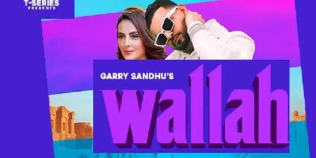 वल्लाह/ वल्लाह Wallah lyrics in hindi -Garry Sandhu