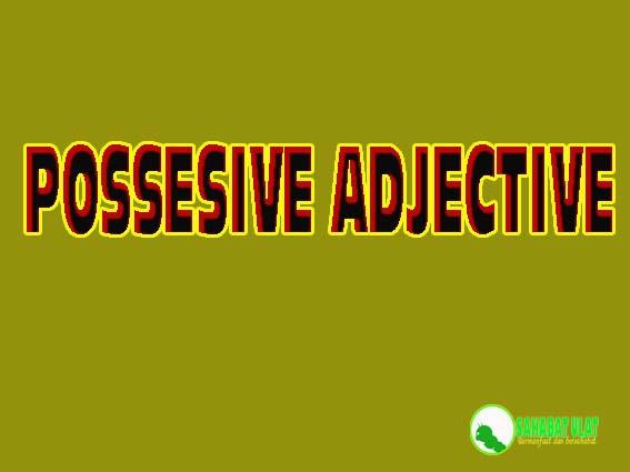 APAKAH POSSESIVE ADJECTIVE?