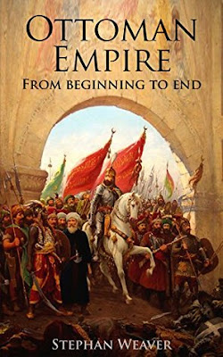 Review: The Ottoman Empire: From Beginning to End by Stephan Weaver