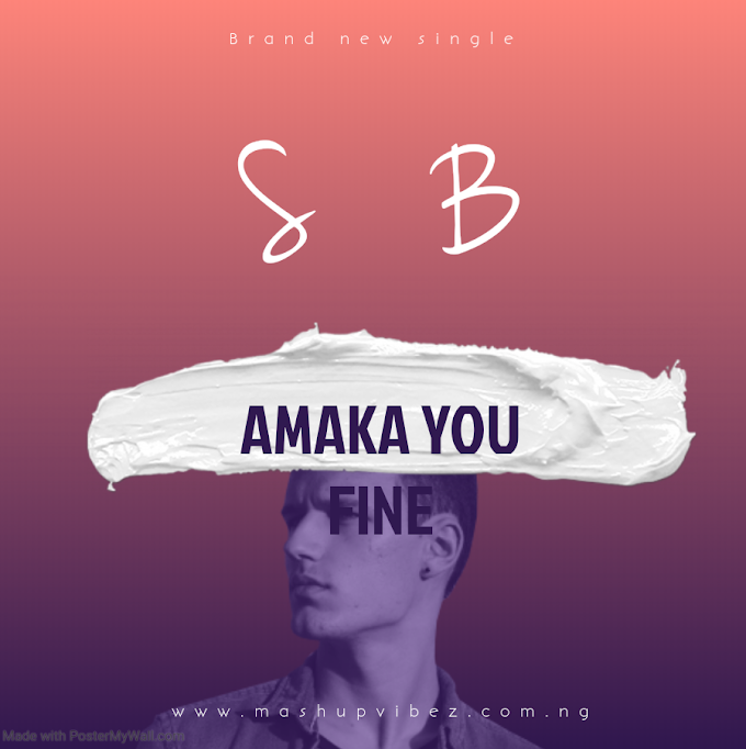 Music : S B - AMAKA YOU FINE
