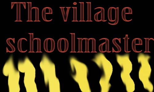 the village schoolmaster essay The village school master is also an important person of the village he is respected by everyone other important persons of the village are lambardar, patwari, and chaukidar.