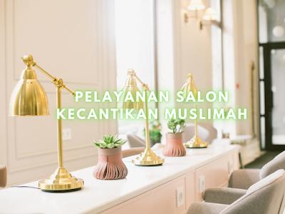 Pelayanan Salon Kecantikan Muslimah