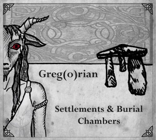Free Download Greg(o)rian - Settlements and Burial Chambers (2011) | Image Greg(o)rian - Settlements and Burial Chambers (2011) | Video Greg(o)rian - Settlements and Burial Chambers (2011)