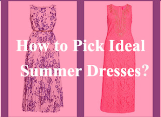 how to Pick Ideal Summer Dresses