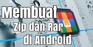 Cara Membuat File Zip atau Rar di Android