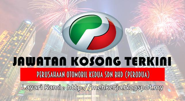 Jawatan Kosong di Perusahaan Otomobil Kedua Sdn Bhd (PERODUA) - 9 July 2016