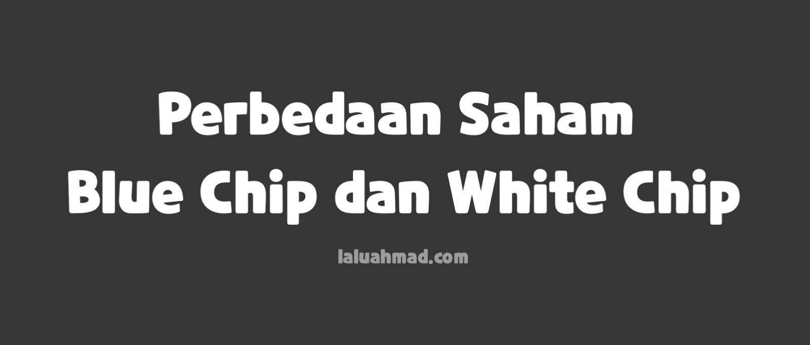 Perbedaan Saham Blue Chip dan White Chip : Pengertian dan Ciri-ciri