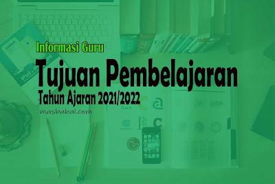Tujuan Pembelajaran Tahun Ajaran 2021/2022