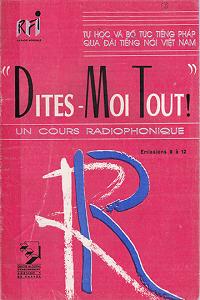 Dites Moi Tout - Tự Học và Bổ Túc Tiếng Pháp Qua Đài Tiếng Nói Việt Nam 4 - Nhiều Tác Giả