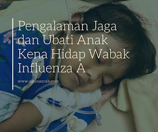 Pengalaman Jaga dan Ubati Anak Kena Hidap Wabak Influenza A
