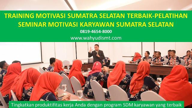 TRAINING MOTIVASI SUMATRA SELATAN - TRAINING MOTIVASI KARYAWAN SUMATRA SELATAN - PELATIHAN MOTIVASI SUMATRA SELATAN – SEMINAR MOTIVASI SUMATRA SELATAN