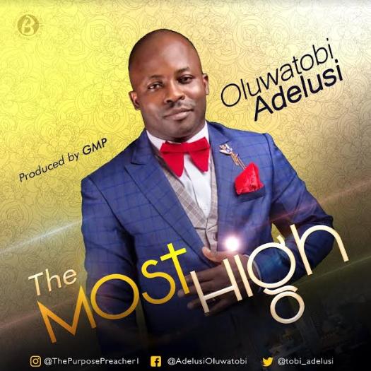 MUSIC: OLUWATOBI ADELUSI - ''THE MOST HIGH'' || @Tobi_Adelusi