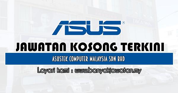 Jawatan Kosong 2020 di ASUSTek Computer Malaysia Sdn Bhd