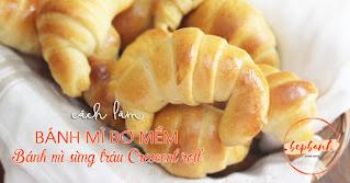 Cách làm bánh mì bơ mềm - bánh mì sừng trâu Crescent roll 4