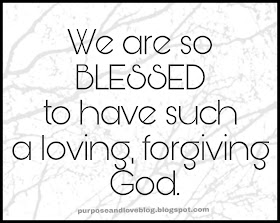 We are so blessed to have such a loving, forgiving God.