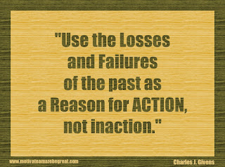 "Featured in our 34 Inspirational Quotes How To Fail Your Way To Success: ""Use the losses and failures of the past as a reason for action, not inaction."" - Charles J. Givens"