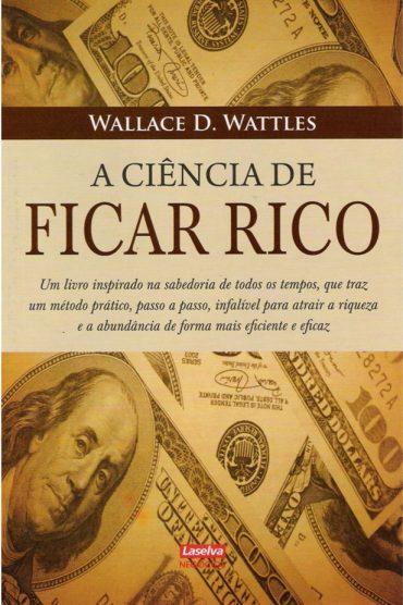A Ciência de Ficar Rico – Wallace D. Wattles