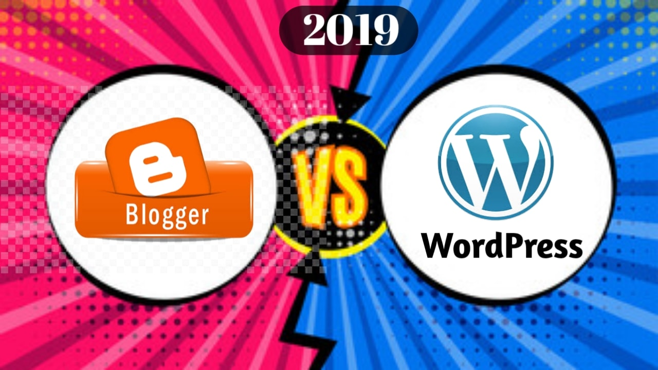 Blogger vs WordPress || Which is better in 2019 and Why?