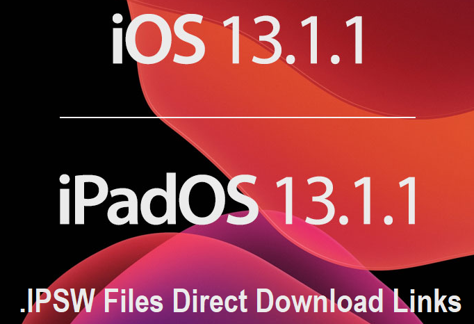 iPadOS 13.1.1 .IPSW & iOS 13.1.1 .IPSW Download Links