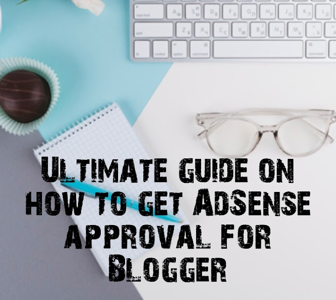 Ultimate guide on how to get AdSense approval for Blogger