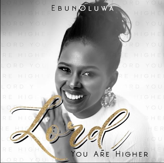 Music: Lord You Are Higher - EbunOluwa