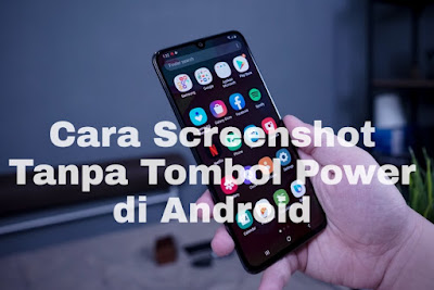 Cara Screenshot Tanpa Tombol Power di Android Terbaru
