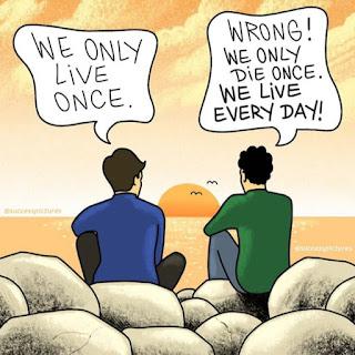 Kita mati sekali, hidup tiap hari