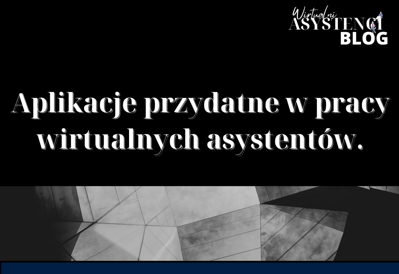 Aplikacje przydatne w pracy wirtualnych asystentów.