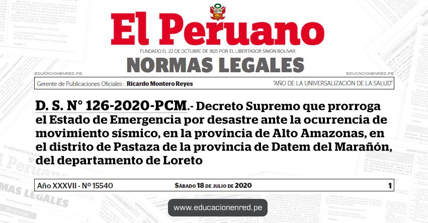 D. S. N° 126-2020-PCM.- Decreto Supremo que prorroga el Estado de Emergencia por desastre ante la ocurrencia de movimiento sísmico, en la provincia de Alto Amazonas, en el distrito de Pastaza de la provincia de Datem del Marañón, del departamento de Loreto