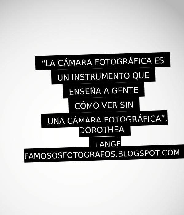 Frases De Fotógrafos Famosos Dorothea Lange La