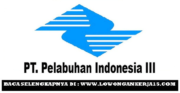 Lowongan Kerja  Rekrutmen Terbaru PT Pelabuhan Indonesia III Group Tingkat SMA D3 S1    Oktober 2018