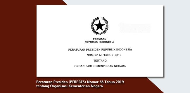 PERPRES Nomor 68 Tahun 2019 tentang Organisasi Kementerian Negara