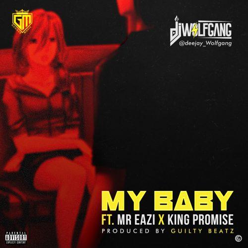 DJ Wolfgang Mr Eazi & King Promise - My Baby