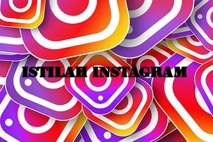 Istilah – Istilah Dalam Instagram Yang Wajib Kamu Ketahui