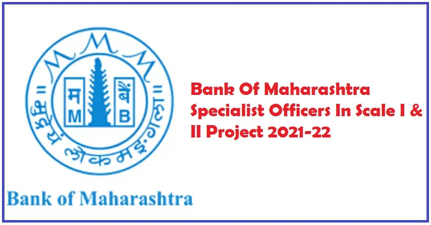 This is the photo of Bank Of Maharashtra Specialist Officers In Scale I & II  Recruitment 2021