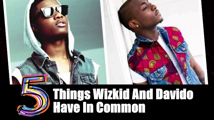 [A Must Read] 5 Things Wizkid And Davido Have In Common