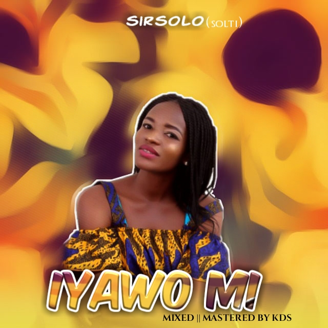 Music || IYAWO MI || by Sir Solo (SOLTI)