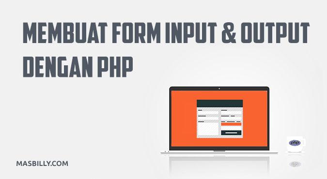 Cara Membuat Form Input dan Output Sederhana dengan PHP Tanpa Database