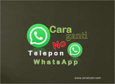 Cara Mengganti Nomor Telepon WhatsApp