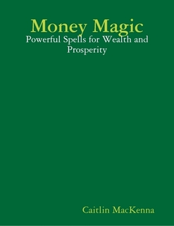 Caitlin MacKenna: Money Magic: Powerful Spells for Wealth and Prosperity