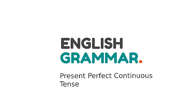 Present Perfect Continuous Tense Bahasa Inggris