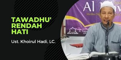 Perilaku Tawadhu' Rendah Hati - Ust. Khoirul Hadi, LC.