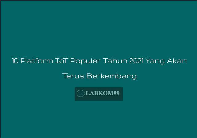 10 Platform IoT Populer Tahun 2021 Yang Akan Terus Berkembang